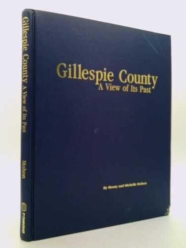 Gillespie County, a View of Its Past by Monty D. Mohon; Michelle R. Mohon