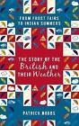 The Story of the British and Their Weather: From Frost Fairs to Indian Summers by Patrick Nobbs (Hardback, 2015)