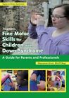 Fine Motor Skills for Children with Down Syndrome: A Guide for Parents & Professionals by Maryanne Bruni (Paperback, 2016)