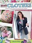 Get the Most from Your Clothes: Sew Your Way to Reinvent, Upcycle and Customize Your Clothes by Marion Elliot (Paperback, 2011)