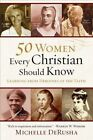 50 Women Every Christian Should Know: Learning from Heroines of the Faith by Michelle DeRusha (Paperback, 2014)