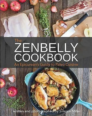 The Zenbelly Cookbook : An Epicurean's Guide to Paleo Cuisine (2014, Paperback)