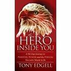The Hero Inside You: A 90 Day Journey to Purpose, Power, and the Person You Were Meant to Be by Tony Edgell (Hardback, 2014)