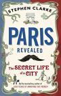 Paris Revealed von Stephen Clarke (2012, Taschenbuch)
