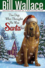 The Dog Who Thought He Was Santa by Bill Wallace (Paperback / softback, 2008)
