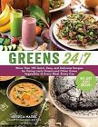 Greens 24/7: More Than 100 Quick, Easy, and Delicious Recipes for Eating Leafy Greens and Other Green Vegetables at Every Meal, Every Day by Jessica Nadel (Paperback / softback, 2015)