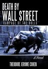 Death by Wall Street Rampage of The Bulls by Theodore Jerome Cohen 9781452079462