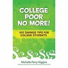 College Poor No More: 100 $Avings Tips for College Students by Michelle Perry Higgins (Paperback / softback, 2015)
