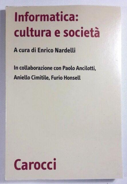 INFORMATICA: CULTURA E SOCIETÀ a cura di E. Nardelli CAROCCI 2006