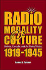 Radio, Morality, and Culture: Britain, Canada, and the United States, 1919-1945 by Robert S. Fortner (Hardback, 2005)