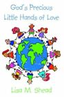 God's Precious Little Hands of Love 9781425937270 by Lisa M. Shead Paperback