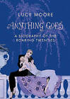 Anything Goes: A Biography of the Roaring Twenties by Lucy Moore (Hardback, 2008)