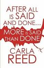 After All Is Said and Done....More Is Said Than Done by Carla Reed (Paperback / softback, 2011)