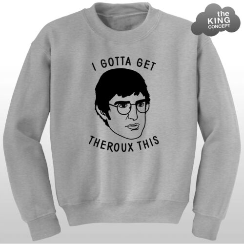 I Gotta Get Theroux This Sweatshirt Louis Theroux Jumper Sweater Top 90/'s Gift !