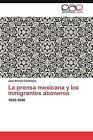 La Prensa Mexicana y Los Inmigrantes Aboneros by Jos Manuel Castillejos (Paperback / softback, 2012)