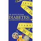 Diabetes: Alternative Thoughts by Dr Manoj Kumar (Hardback, 2014)