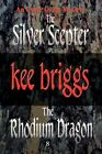 Silver Scepter & The Rhodium Dragon 9780595478873 by Kee Briggs Book