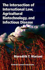 The Intersection of International Law, Agricultural Biotechnology, and Infectious Disease by Meredith T. Mariani (Hardback, 2007)