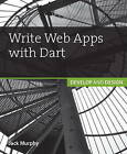 Write Web Apps with Dart: Develop and Design by Jack Murphy (Paperback, 2015)