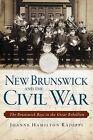 New Brunswick and the Civil War: The Brunswick Boys in the Great Rebellion by Joanne Hamilton Rajoppi (Paperback / softback, 2013)
