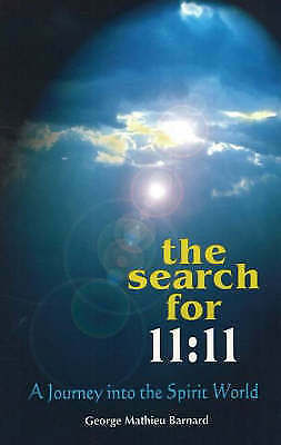 1 of 1 - The Search for 11-11: A Journey into the Spirit World: 2005 by George Mathieu...