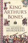 King Arthur's Bones by Bernard Knight, Susanna Gregory, Philip Gooden, Medieval Murders Staff and Michael Jecks (2009, Paperback)