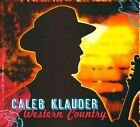 Western Country [Digipak] by Caleb Klauder (CD, Sep-2010, Quicksilver Productions Kickin' Ame)