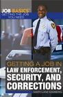 Getting a Job in Law Enforcement, Security, and Corrections by Mary-Lane Kamberg (2013, Hardcover)