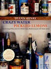 Crazy Water, Pickled Lemons: Enchanting dishes from the Middle East, Mediterranean and North Africa by Diana Henry (Paperback, 2006)