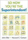 So Now You're the Superintendent! by Howard C. Carlson, John F. Eller (Paperback, 2007)