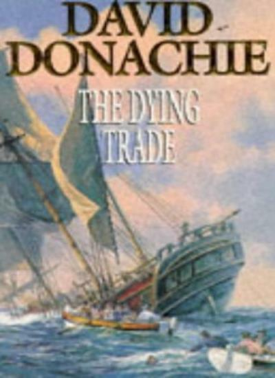 The Dying Trade By David Donachie. 9780330320498