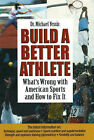 Build a Better Athlete: What's Wrong with American Sports and How to Fix it by Michael Yessis (Paperback, 2006)