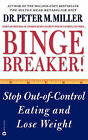 Binge Breaker!: Stop out of Control Eating and Lose Weight by Peter Miller (Paperback, 1999)