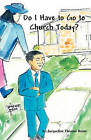 Do I Have to Go to Church Today? by Jacqueline Thomas Rome (Paperback / softback, 2010)