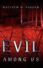 Evil Among Us by Matthew W Vaughn (Paperback / softback, 2005)