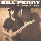 Crazy Kind of Life by Bill Perry (CD, Oct-2002, Blind Pig)