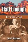 Had Enough: Let's Try Living by Kal Salem (Paperback / softback, 2009)