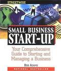 Adams Streetwise Small Business Start-Up: Your Comprehensive Guide to Starting and Managing a Business by Bob Adams (Paperback, 2002)