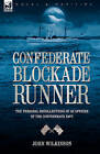 Confederate Blockade Runner: The Personal Recollections of an Officer of the Confederate Navy by John Wilkinson (Hardback, 2007)