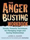 Anger Busting Workbook: Simple, Powerful Techniques for Managing Anger & Saving Relationships by James A Baker (Paperback / softback, 2005)