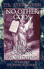 NO OTHER GODS - The Biblical Creation Worldview by Steve Kern (Paperback, 2007)