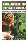 E-health Systems Diffusion and Use: The Innovation, the User and the Use IT Model by IGI Global (Hardback, 2005)