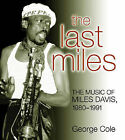 The Last Miles: The Music of Miles Davis, 1980-1991 by George Cole (Paperback, 2005)