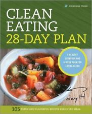 The Clean Eating 28-Day Plan : A Healthy Cookbook and 4-Week Plan for Eating Clean by Rockridge Press Staff (2014, Paperback)