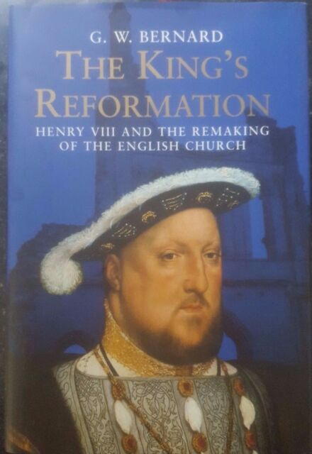 The King's Reformation: Henry VIII and the Remaking of the English Church by G.
