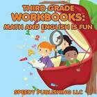 Third Grade Workbooks: Math and English Is Fun by Speedy Publishing LLC (Paperback / softback, 2015)