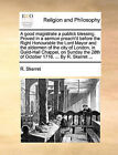 A Good Magistrate a Publick Blessing. Proved in a Sermon Preach'd Before the Right Honourable the Lord Mayor and the Aldermen of the City of London, in Guild-Hall Chappel, on Sunday the 28th of October 1716. ... by R. Skerret ... by R Skerret (Paperback / softback, 2010)