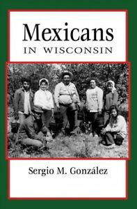 Mexicans-in-Wisconsin-Paperback-by-Gonzalez-Sergio-M-Brand-New-Free-ship
