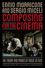 Composing for the Cinema: The Theory and Praxis of Music in Film by Ennio Morricone, Sergio Miceli (Paperback, 2013)