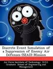 Discrete Event Simulation of a Suppression of Enemy Air Defenses (Sead) Mission by Ahmet A Candir (Paperback / softback, 2012)